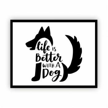 Quadro Moldura Horizontal Life is Better with a Dog 30x40cm